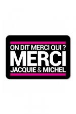 Plaque de porte On dit merci qui? - Plaque de porte humoristique Jacquie et Michel, en PVC, avec le célèbre message: On dit merci qui ?